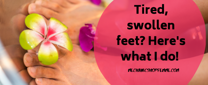 Swollen, Tired Feet?